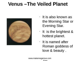 Venus –The Veiled Planet It is also known as the Morning Star or Evening Star