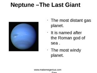 Neptune –The Last Giant The most distant gas planet. It is named after the Ro