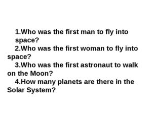 1.Who was the first man to fly into space? 2.Who was the first woman to fly i