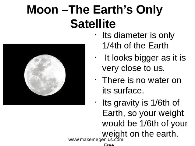 Moon –The Earth's Only Satellite Its diameter is only 1/4th of the Earth It l...