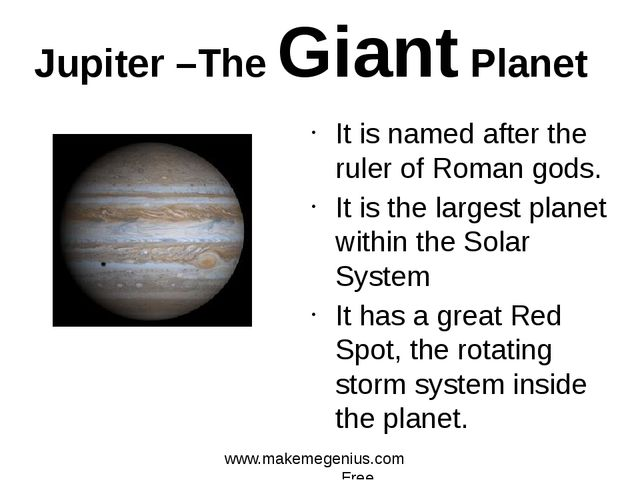 Jupiter –The Giant Planet It is named after the ruler of Roman gods. It is th...