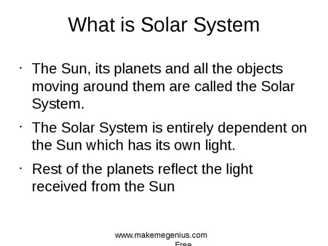 What is Solar System The Sun, its planets and all the objects moving around t...