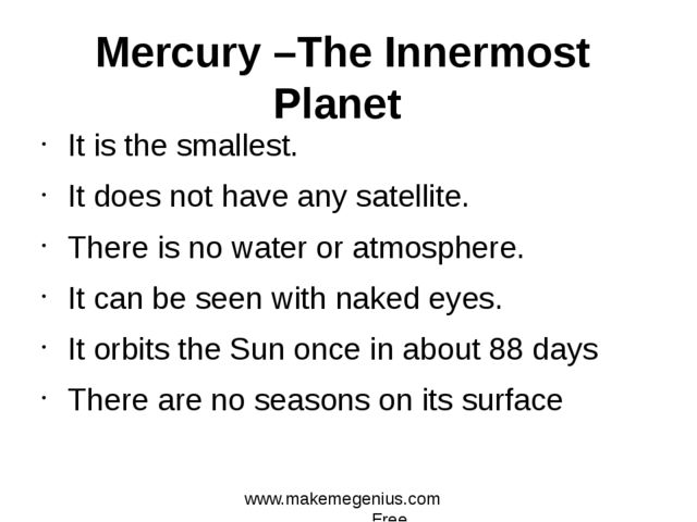 It is the smallest. It does not have any satellite. There is no water or atmo...