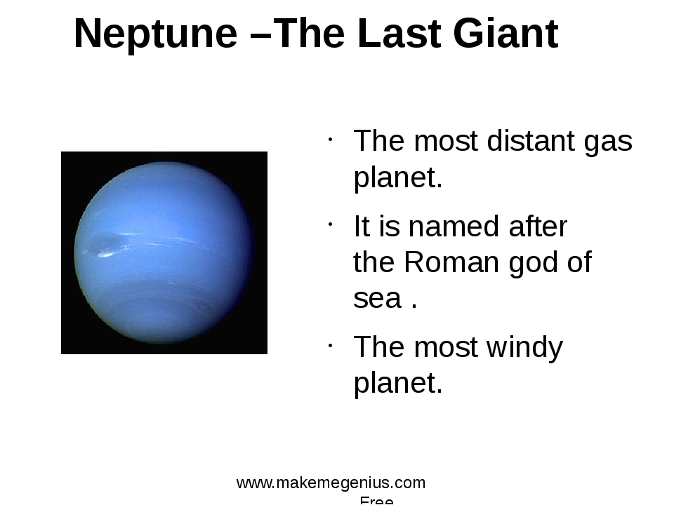 Neptune –The Last Giant The most distant gas planet. It is named after the Ro...