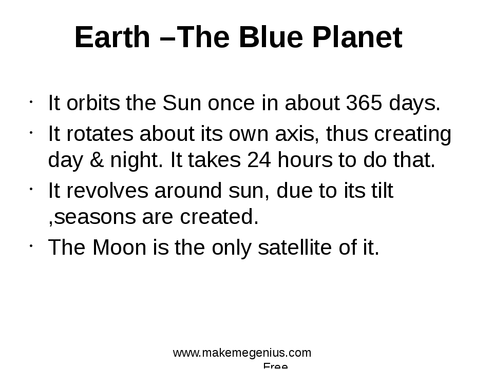 It orbits the Sun once in about 365 days. It rotates about its own axis, thus...