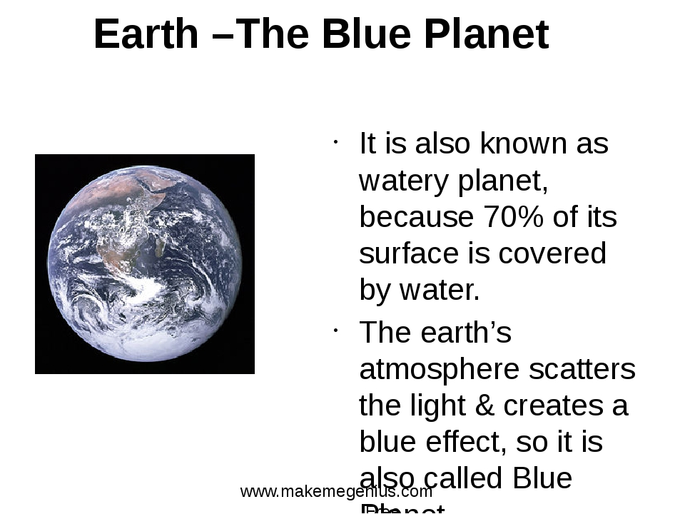 Earth –The Blue Planet It is also known as watery planet, because 70% of its...