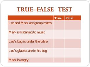 True	False Lee and Mark are group mates 		 Mark is listening to music 		 Lee