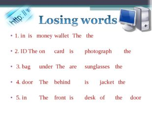1. in is money	wallet	 The	 the 2. ID The	on	card	is	photograph	 the 3. bag	u
