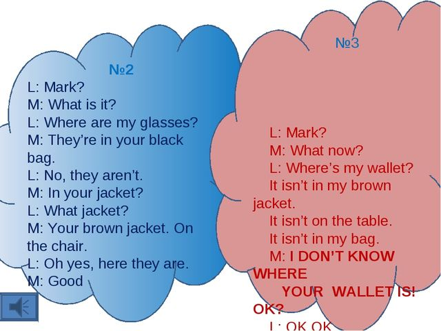 №2 L: Mark? M: What is it? L: Where are my glasses? M: They're in your black...