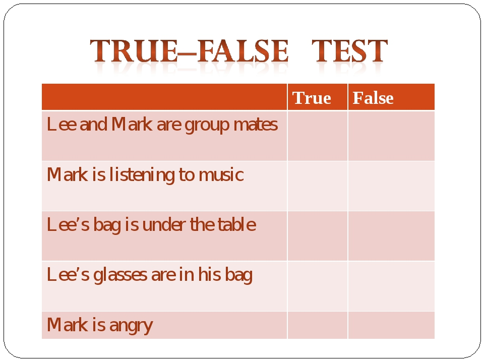 True	False Lee and Mark are group mates 		 Mark is listening to music 		 Lee...
