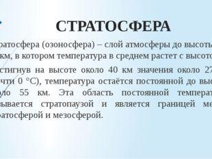 СТРАТОСФЕРА Стратосфера (озоносфера) – слой атмосферы до высоты 50‐55 км, в к