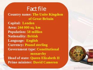Fact file Country name: The Unite Kingdom of Great Britain Capital: London A
