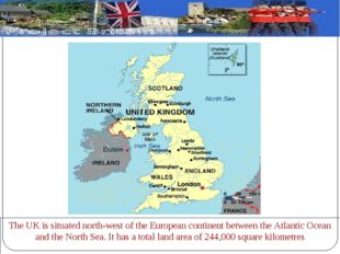 The UK is situated north-west of the European continent between the Atlantic