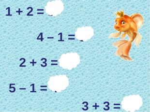 1 + 2 = 3 4 – 1 = 3 2 + 3 = 5 5 – 1 = 4 3 + 3 = 6