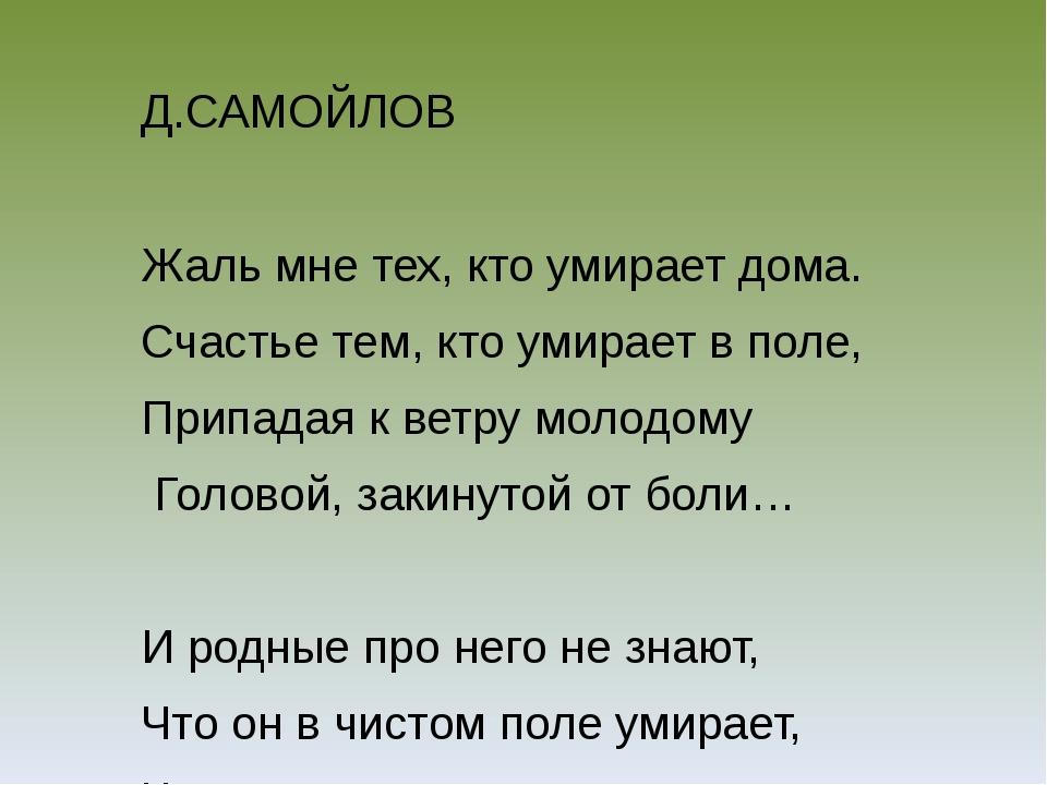Д.САМОЙЛОВ Жаль мне тех, кто умирает дома. Счастье тем, кто умирает в поле,...