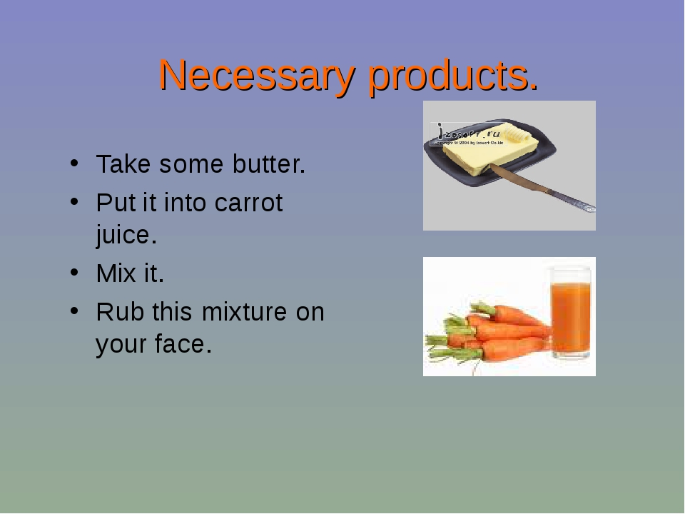 Necessary products. Take some butter. Put it into carrot juice. Mix it. Rub t...