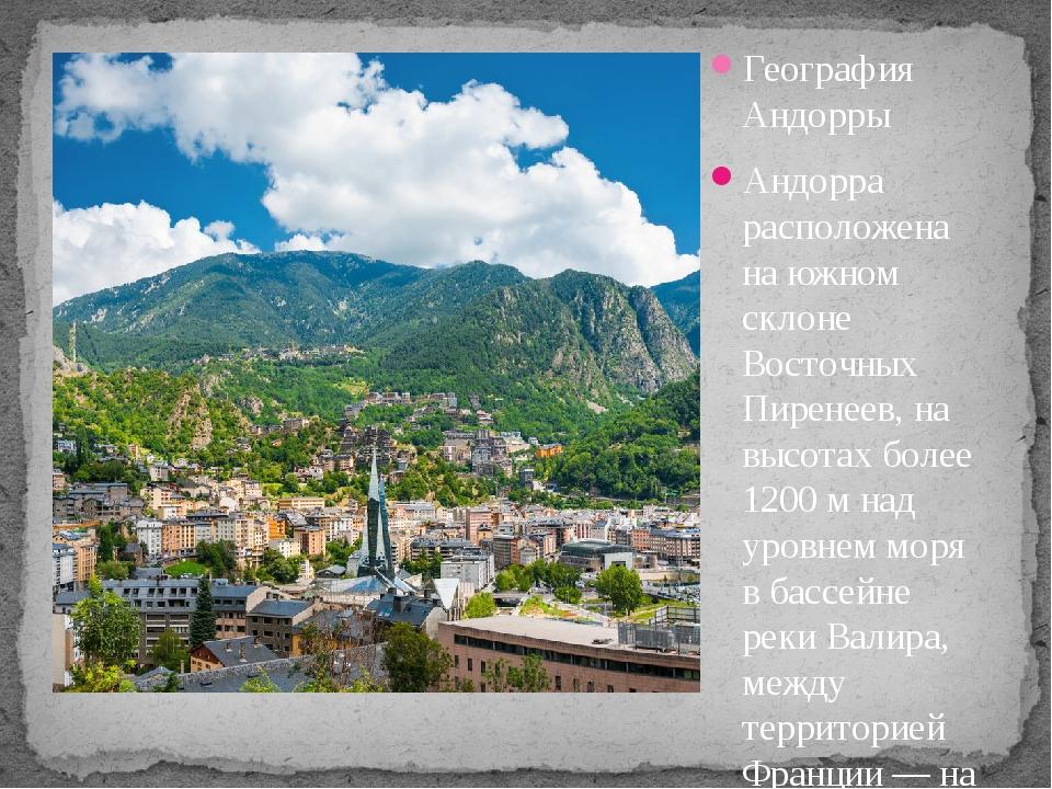 География Андорры Андорра расположена на южном склоне Восточных Пиренеев, на...