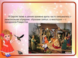 В Европе также в ранние времена куклы часто связывались с религиозными обряд