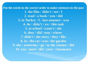 Put the words in the correct order to make sentences in the past 1. the film