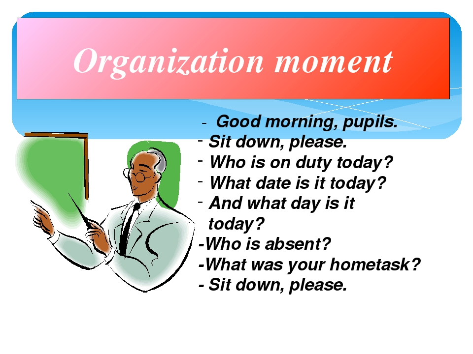 Organization moment - Good morning, pupils. Sit down, please. Who is on duty...