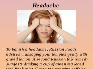 Headache To banish a headache, Russian Foods advises massaging your temples g