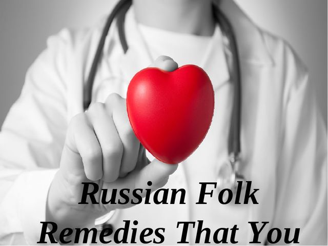 Russian Folk Remedies That You Can Try At Home