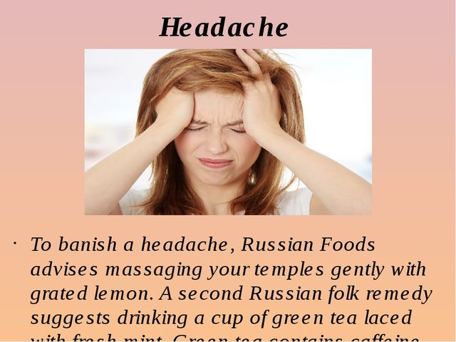 Headache To banish a headache, Russian Foods advises massaging your temples g...