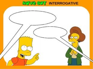 INTERROGATIVE Have you got a skateboard? No, I haven't.