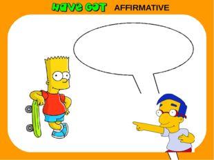 AFFIRMATIVE He has got a skateboard.