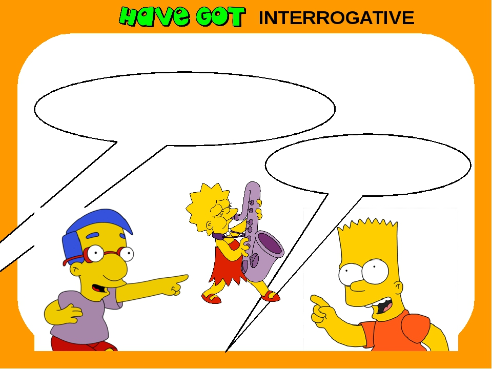 INTERROGATIVE Has she got a ball? No, she hasn't.