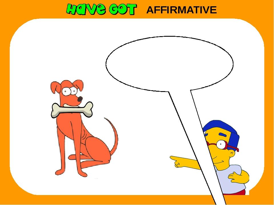 AFFIRMATIVE It has got a bone.