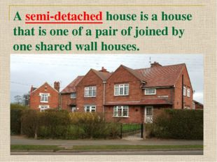 A semi-detached house is a house that is one of a pair of joined by one share