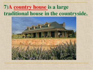 7)A country house is a large traditional house in the countryside.