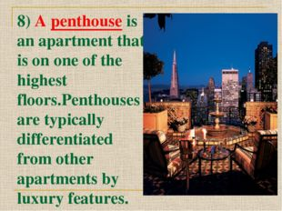 8) A penthouse is an apartment that is on one of the highest floors.Penthouse