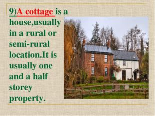 9)A cottage is a house,usually in a rural or semi-rural location.It is usuall