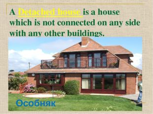 A Detached house is a house which is not connected on any side with any other