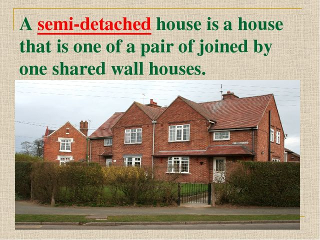 A semi-detached house is a house that is one of a pair of joined by one share...