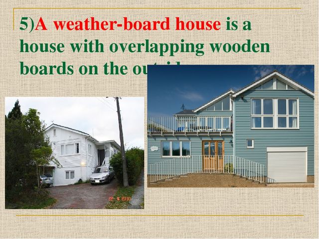 5)A weather-board house is a house with overlapping wooden boards on the outs...