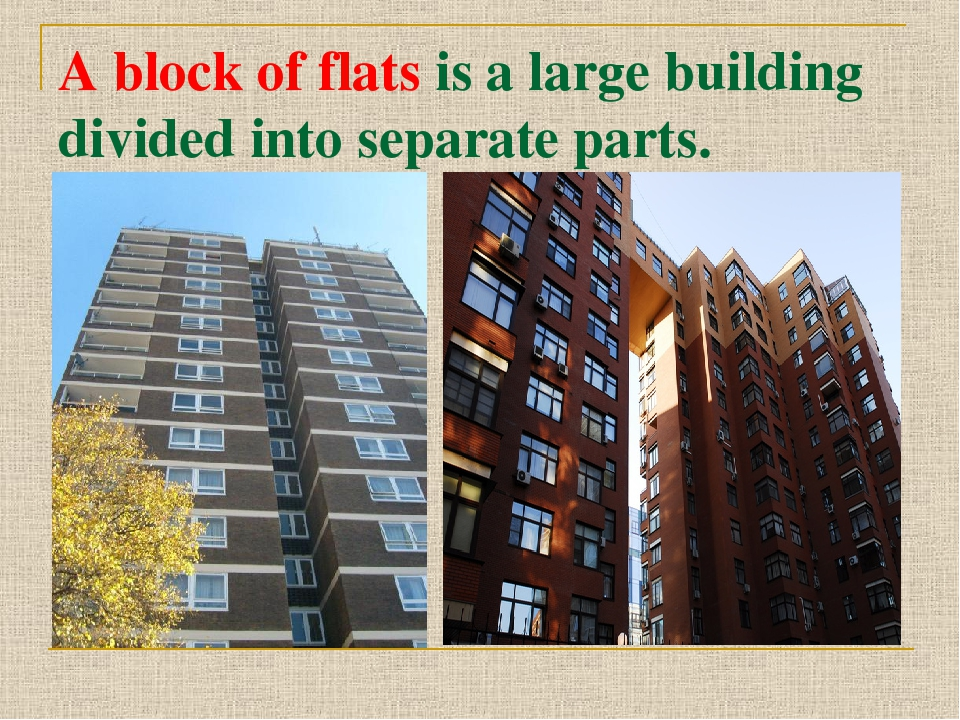 A block of flats is a large building divided into separate parts.