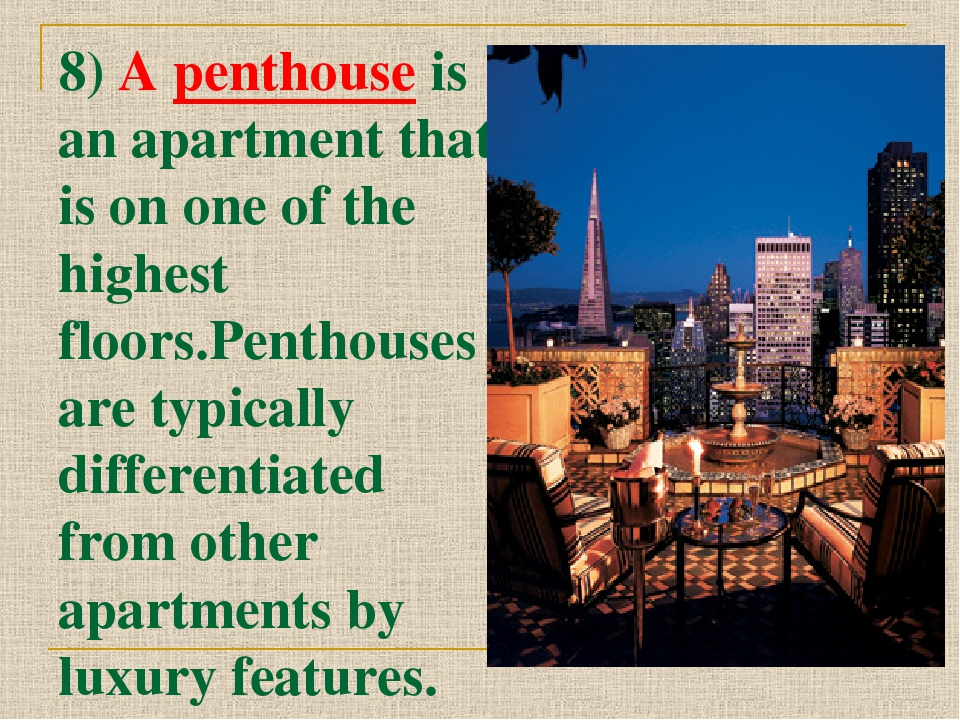 8) A penthouse is an apartment that is on one of the highest floors.Penthouse...