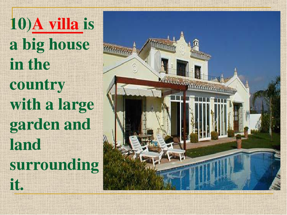 10)A villa is a big house in the country with a large garden and land surroun...