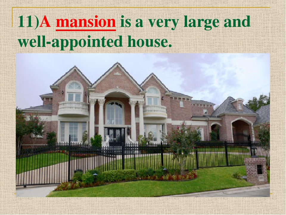 11)A mansion is a very large and well-appointed house.