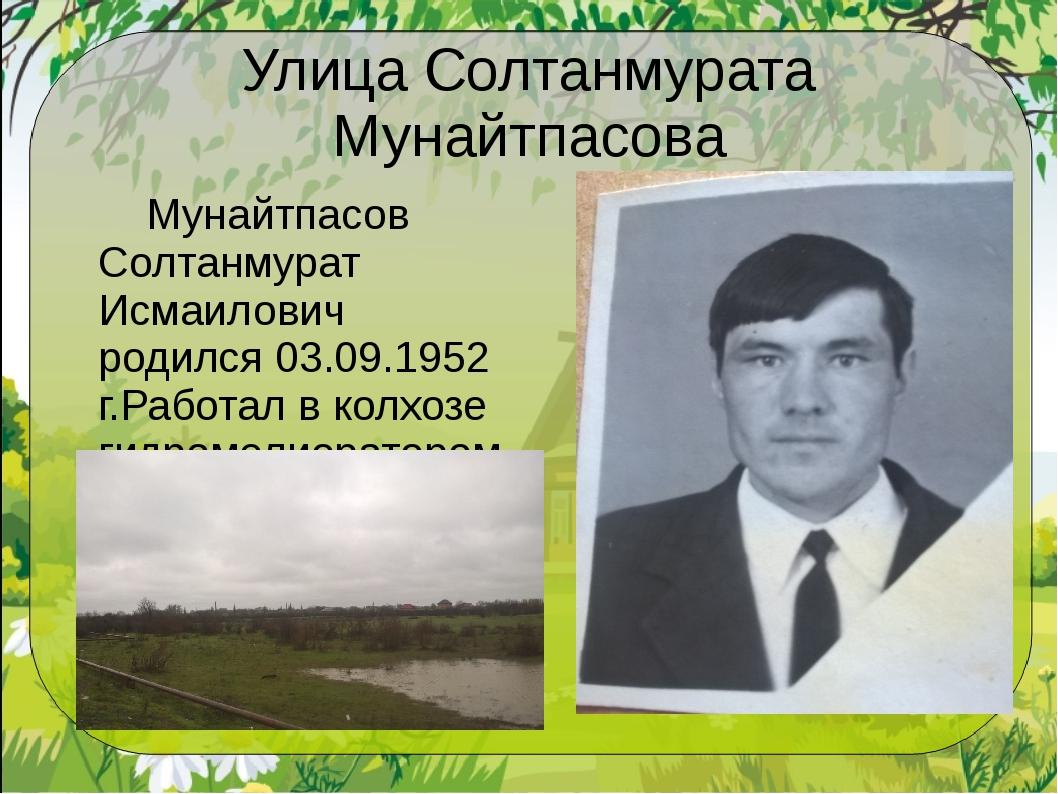 Улица Солтанмурата Мунайтпасова Мунайтпасов Солтанмурат Исмаилович родился 0...