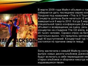 В марте 2009 года Майкл объявил о том, что собирается дать последнюю серию ко