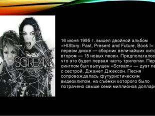 16 июня 1995 г. вышел двойной альбом «HIStory: Past, Present and Future, Book