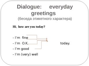 Dialogue: everyday greetings (беседа этикетного характера)  Hi, how are you