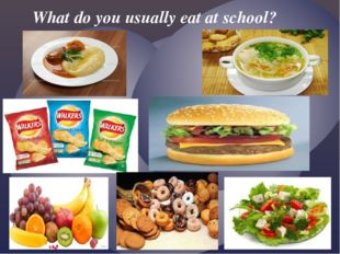 What do you usually eat at school? {