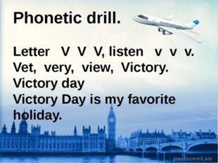 Phonetic drill. Letter V V V, listen v v v. Vet, very, view, Victory. Victory