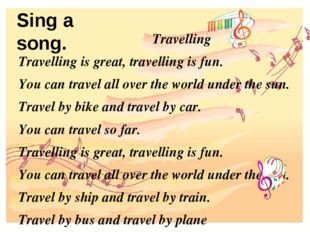 Sing a song. Travelling Travelling is great, travelling is fun. You can trave