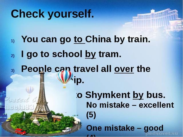 Check yourself. You can go to China by train. I go to school by tram. People...